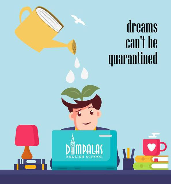 - Dreams can't be quarantined -